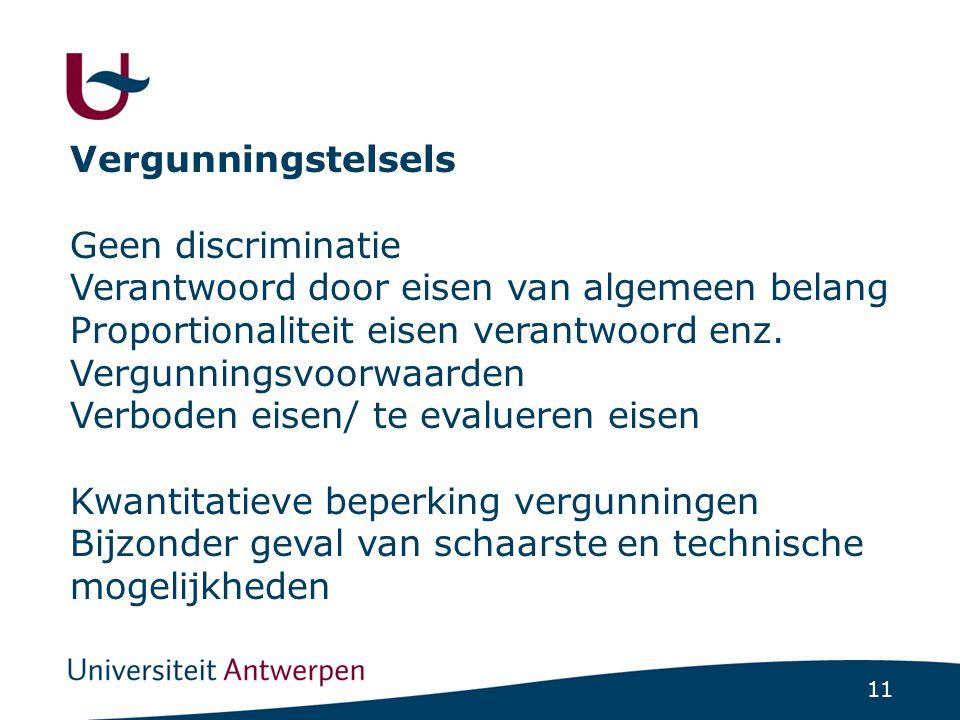 11 Vergunningstelsels Geen discriminatie Verantwoord door eisen van algemeen belang Proportionaliteit eisen verantwoord enz. Vergunningsvoorwaarden Ve