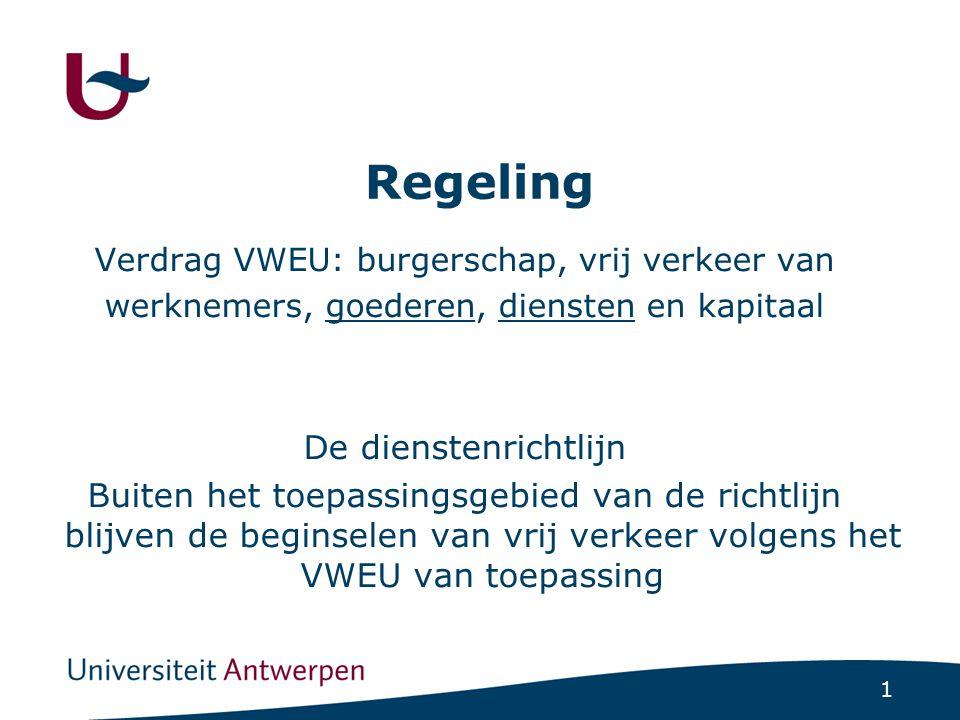 2 De dienstenrichtlijn: beginselen van de rechtspraak +vergemakkelijking + direct in te roepen nadere regeling + harmonisatie + wederzijds toezicht + klantenbescherming België: de dienstenwet van 26 maart2010 (horizontale regeling) en verschillende wetten (bijv.