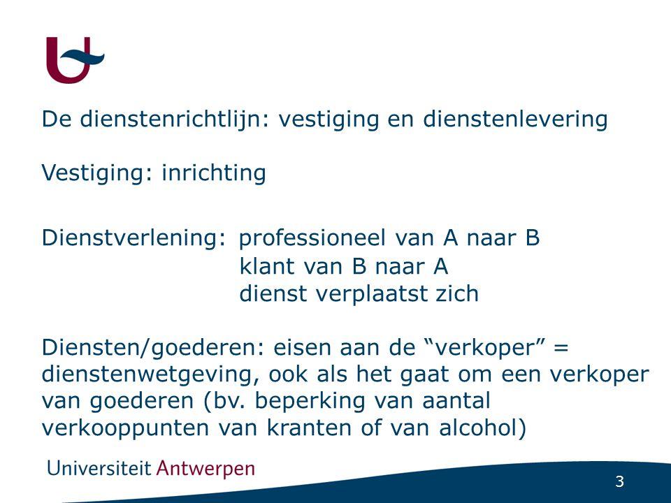 3 De dienstenrichtlijn: vestiging en dienstenlevering Vestiging: inrichting Dienstverlening: professioneel van A naar B klant van B naar A dienst verp