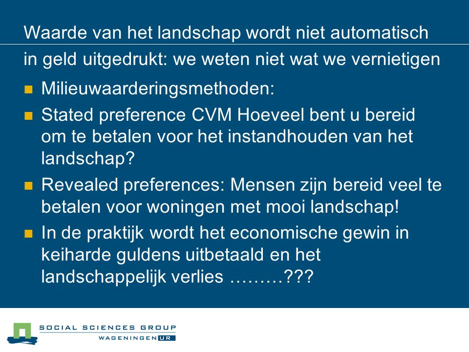 Waarde van het landschap wordt niet automatisch in geld uitgedrukt: we weten niet wat we vernietigen Milieuwaarderingsmethoden: Stated preference CVM