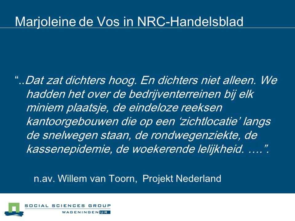 """Marjoleine de Vos in NRC-Handelsblad """"..Dat zat dichters hoog. En dichters niet alleen. We hadden het over de bedrijventerreinen bij elk miniem plaats"""