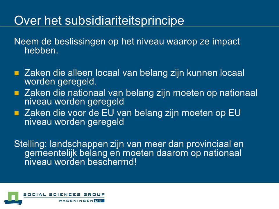Over het subsidiariteitsprincipe Neem de beslissingen op het niveau waarop ze impact hebben. Zaken die alleen locaal van belang zijn kunnen locaal wor