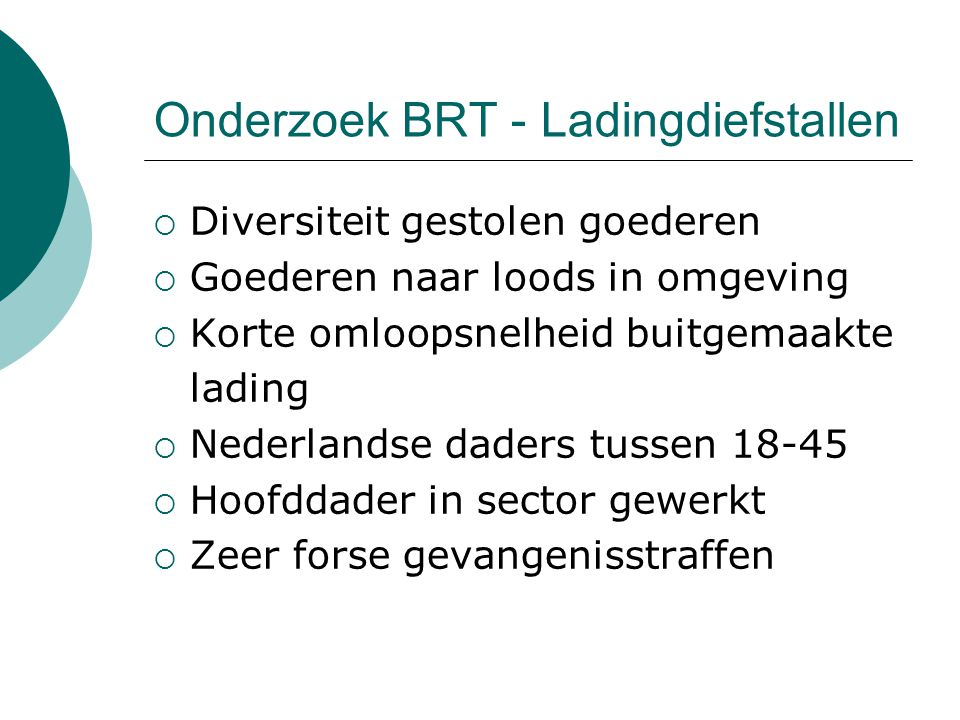 Onderzoek BRT - Ladingdiefstallen  Diversiteit gestolen goederen  Goederen naar loods in omgeving  Korte omloopsnelheid buitgemaakte lading  Neder