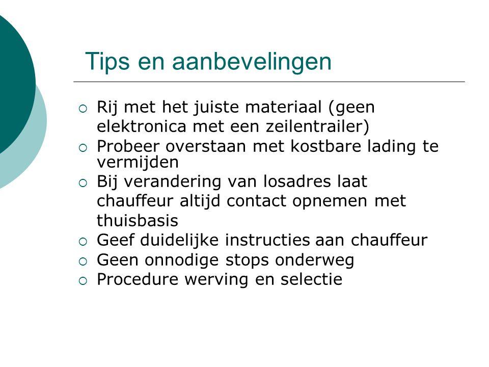 Tips en aanbevelingen  Rij met het juiste materiaal (geen elektronica met een zeilentrailer)  Probeer overstaan met kostbare lading te vermijden  B
