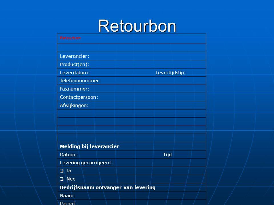 Retourbon Retourbon Leverancier: Product(en): Leverdatum: Levertijdstip: Telefoonnummer: Faxnummer: Contactpersoon: Afwijkingen: Melding bij leveranci
