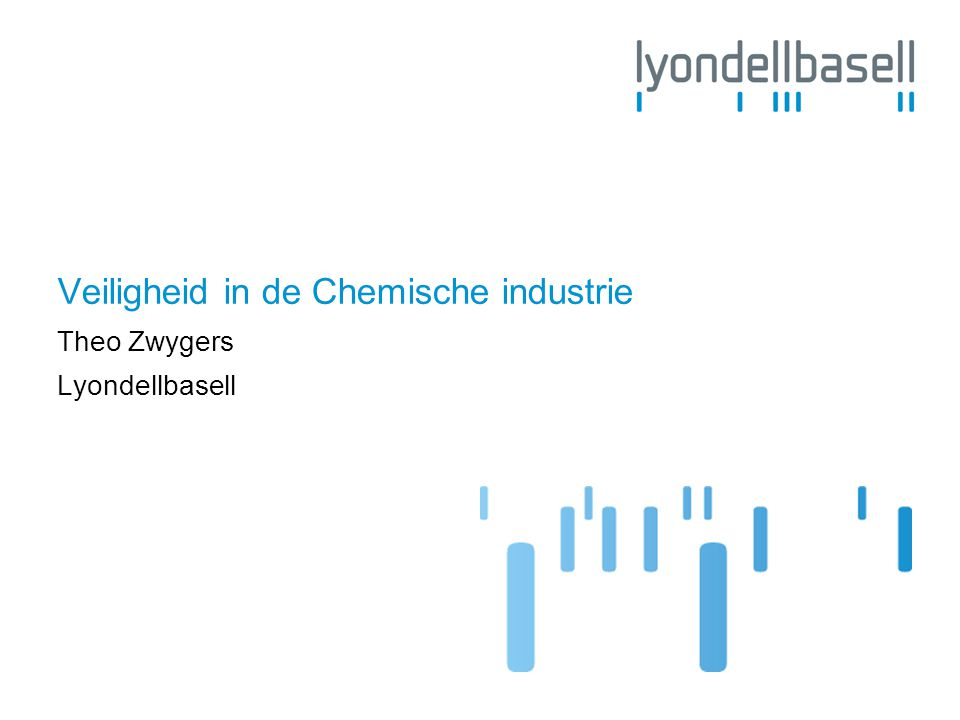 Veiligheid in de Chemische industrie Theo Zwygers Lyondellbasell