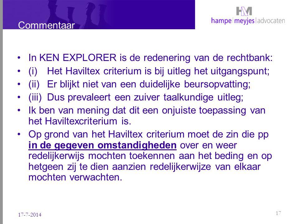 Commentaar In KEN EXPLORER is de redenering van de rechtbank: (i) Het Haviltex criterium is bij uitleg het uitgangspunt; (ii) Er blijkt niet van een d