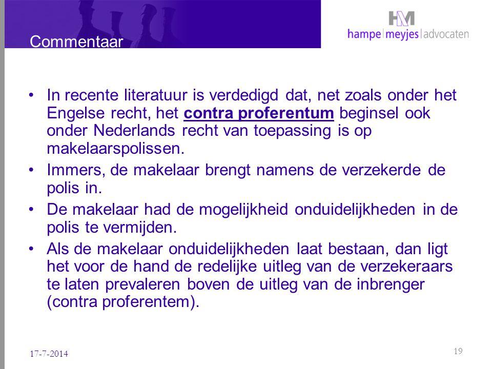 Commentaar In recente literatuur is verdedigd dat, net zoals onder het Engelse recht, het contra proferentum beginsel ook onder Nederlands recht van t