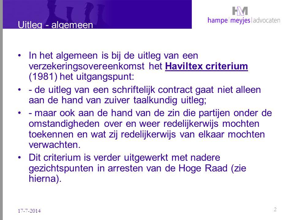 Uitleg - algemeen In het algemeen is bij de uitleg van een verzekeringsovereenkomst het Haviltex criterium (1981) het uitgangspunt: - de uitleg van ee