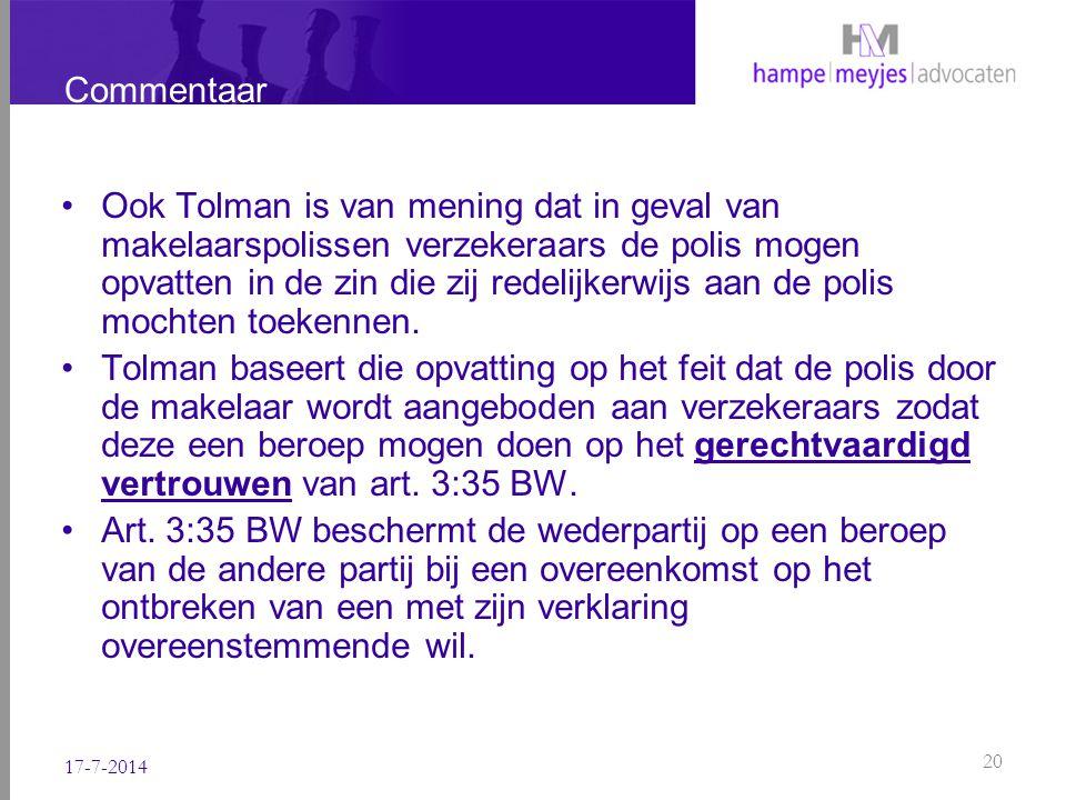 Commentaar Ook Tolman is van mening dat in geval van makelaarspolissen verzekeraars de polis mogen opvatten in de zin die zij redelijkerwijs aan de po