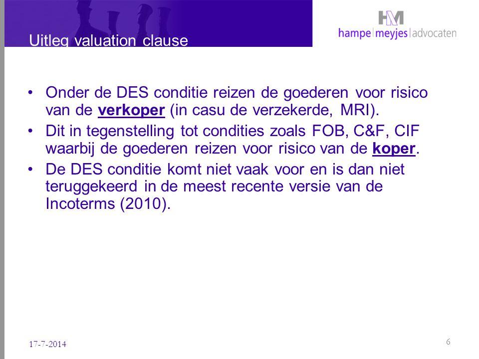 Uitleg valuation clause Onder de DES conditie reizen de goederen voor risico van de verkoper (in casu de verzekerde, MRI). Dit in tegenstelling tot co