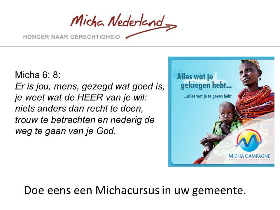 Micha 6: 8: Er is jou, mens, gezegd wat goed is, je weet wat de HEER van je wil: niets anders dan recht te doen, trouw te betrachten en nederig de weg