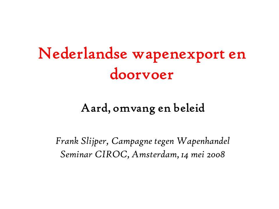 Nederlandse wapenexport en doorvoer Aard, omvang en beleid Frank Slijper, Campagne tegen Wapenhandel Seminar CIROC, Amsterdam, 14 mei 2008