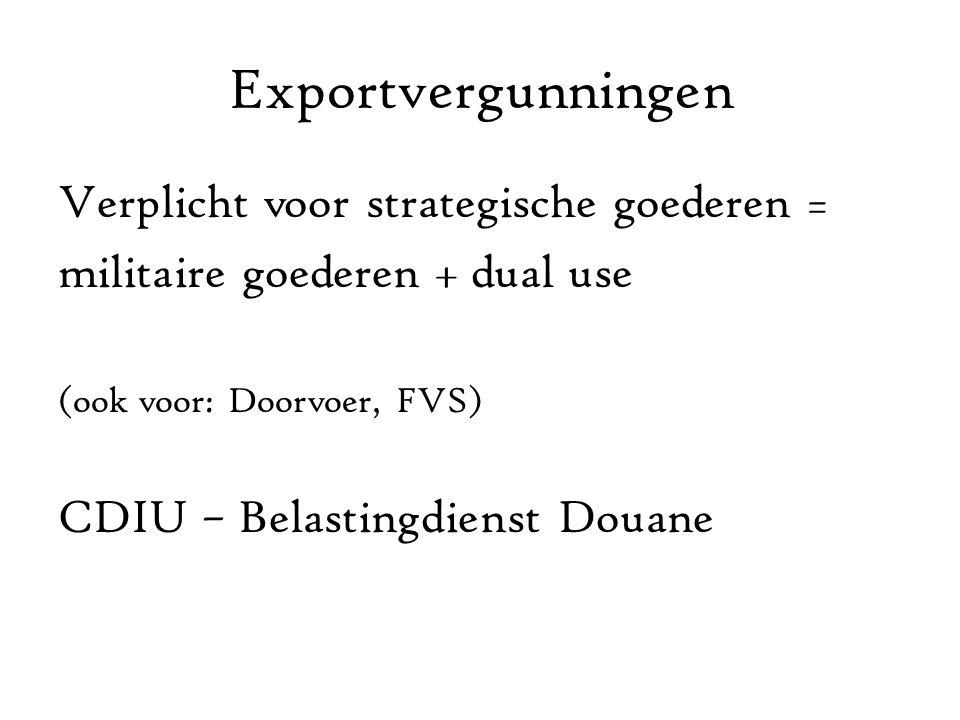Exportvergunningen Verplicht voor strategische goederen = militaire goederen + dual use (ook voor: Doorvoer, FVS) CDIU – Belastingdienst Douane