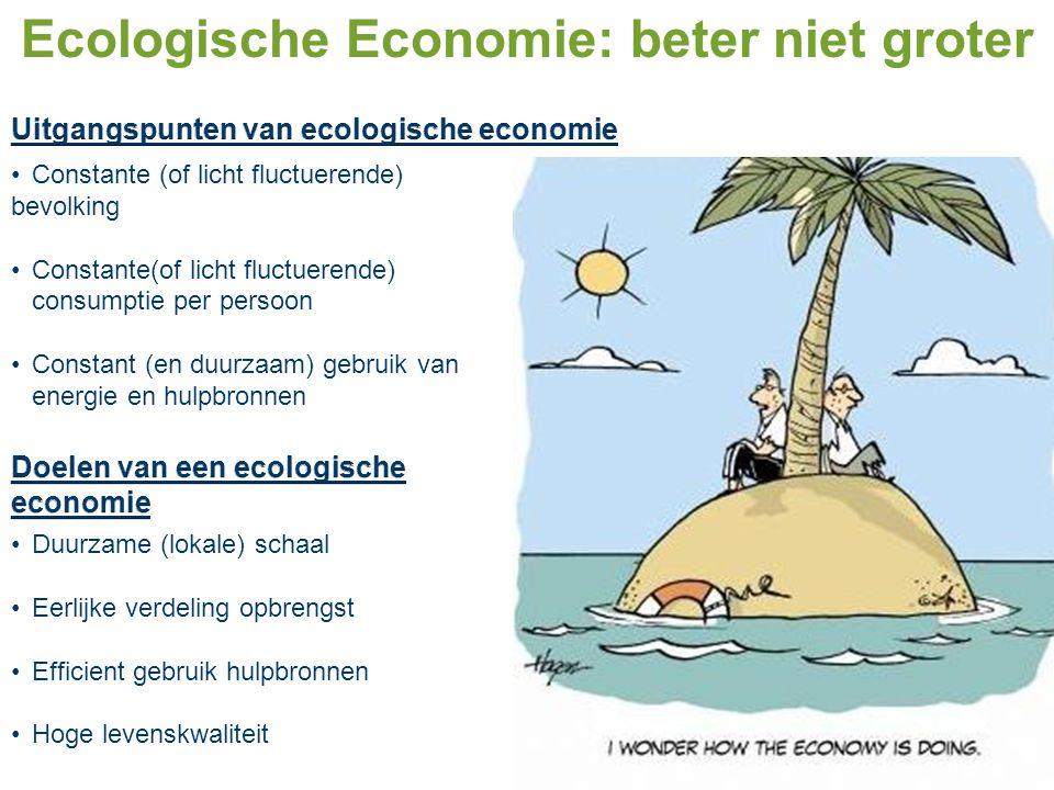 Ecologische Economie: beter niet groter Constante (of licht fluctuerende) bevolking Constante(of licht fluctuerende) consumptie per persoon Constant (
