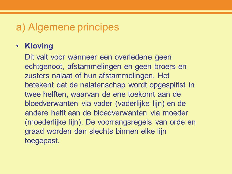 a) Algemene principes Kloving Dit valt voor wanneer een overledene geen echtgenoot, afstammelingen en geen broers en zusters nalaat of hun afstammelin