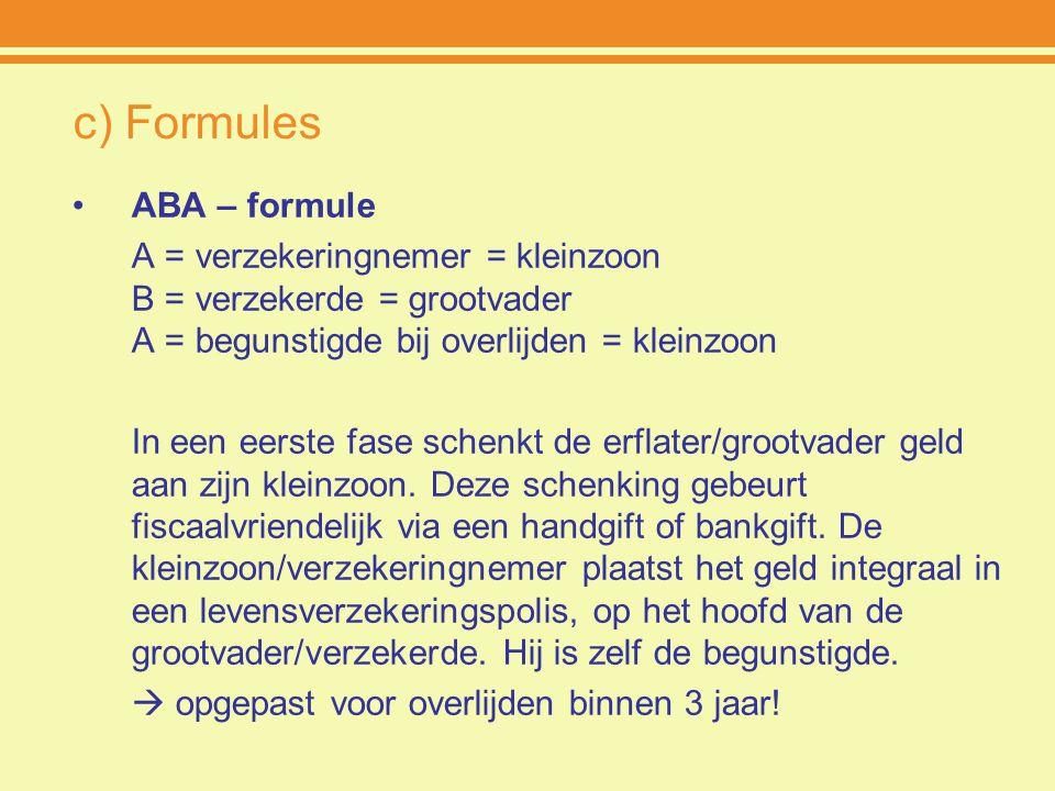 c) Formules ABA – formule A = verzekeringnemer = kleinzoon B = verzekerde = grootvader A = begunstigde bij overlijden = kleinzoon In een eerste fase s