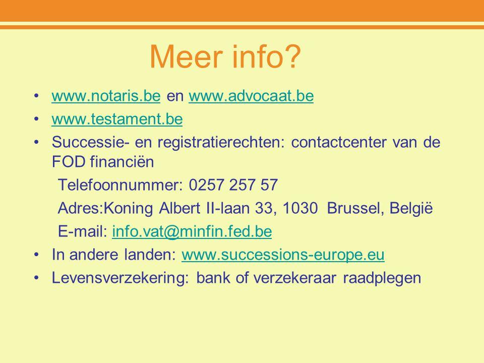Meer info? www.notaris.be en www.advocaat.bewww.notaris.bewww.advocaat.be www.testament.be Successie- en registratierechten: contactcenter van de FOD