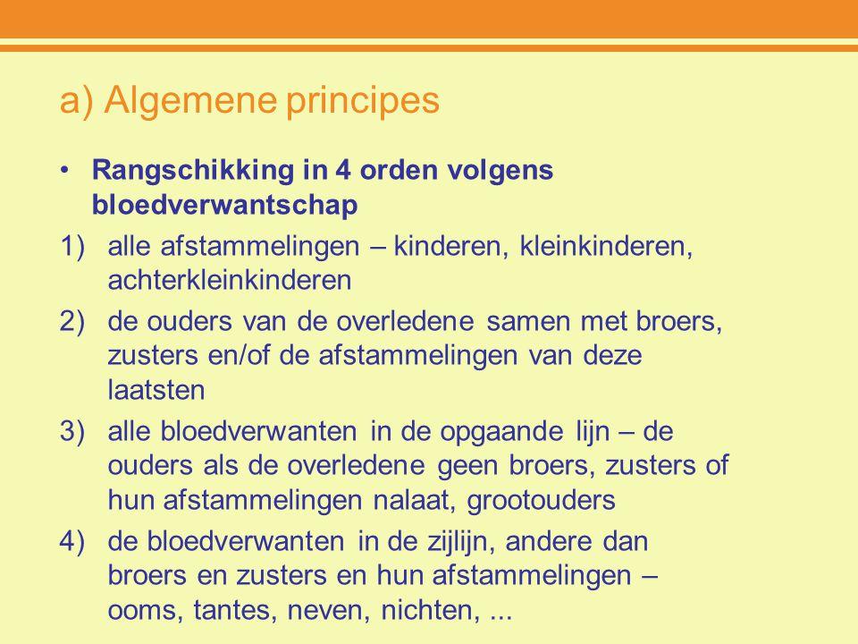 a) Algemene principes Rangschikking in 4 orden volgens bloedverwantschap 1)alle afstammelingen – kinderen, kleinkinderen, achterkleinkinderen 2)de oud