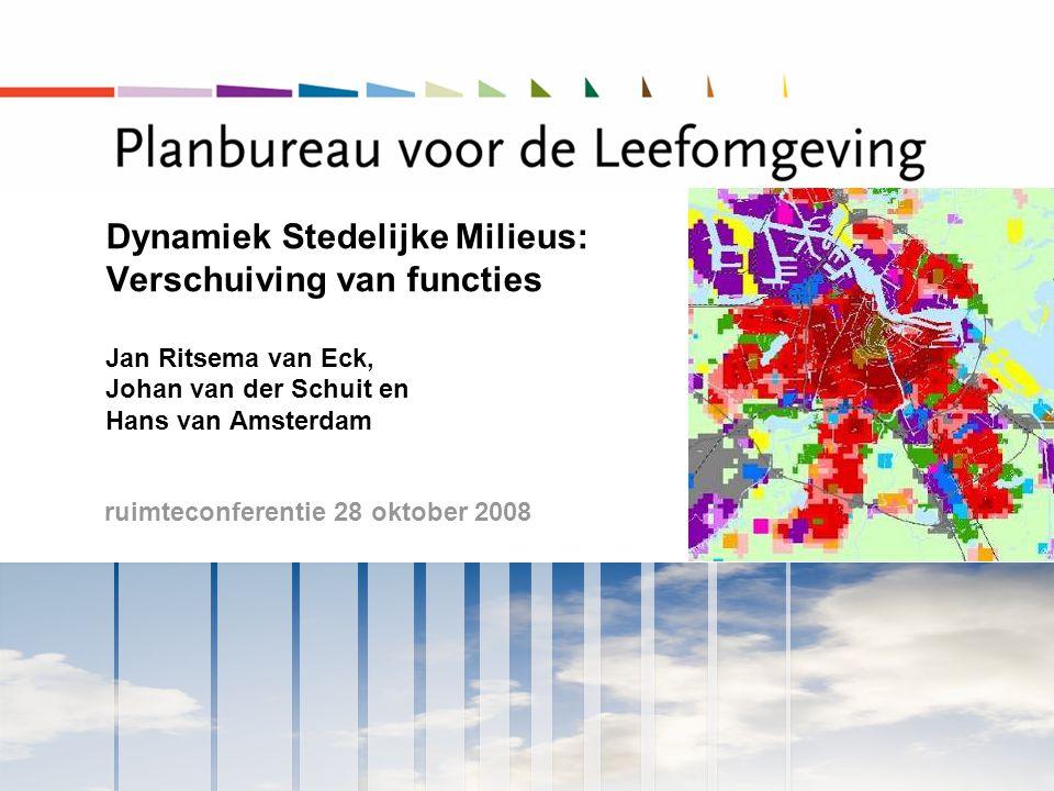 ruimteconferentie 28 oktober 2008 Dynamiek Stedelijke Milieus: Verschuiving van functies Jan Ritsema van Eck, Johan van der Schuit en Hans van Amsterd