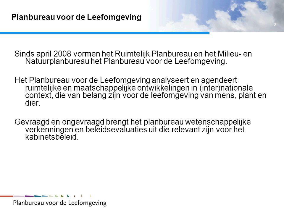 2 Planbureau voor de Leefomgeving Sinds april 2008 vormen het Ruimtelijk Planbureau en het Milieu- en Natuurplanbureau het Planbureau voor de Leefomge