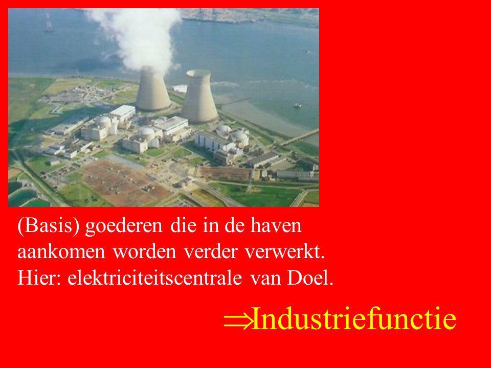  Industriefunctie (Basis) goederen die in de haven aankomen worden verder verwerkt. Hier: elektriciteitscentrale van Doel.