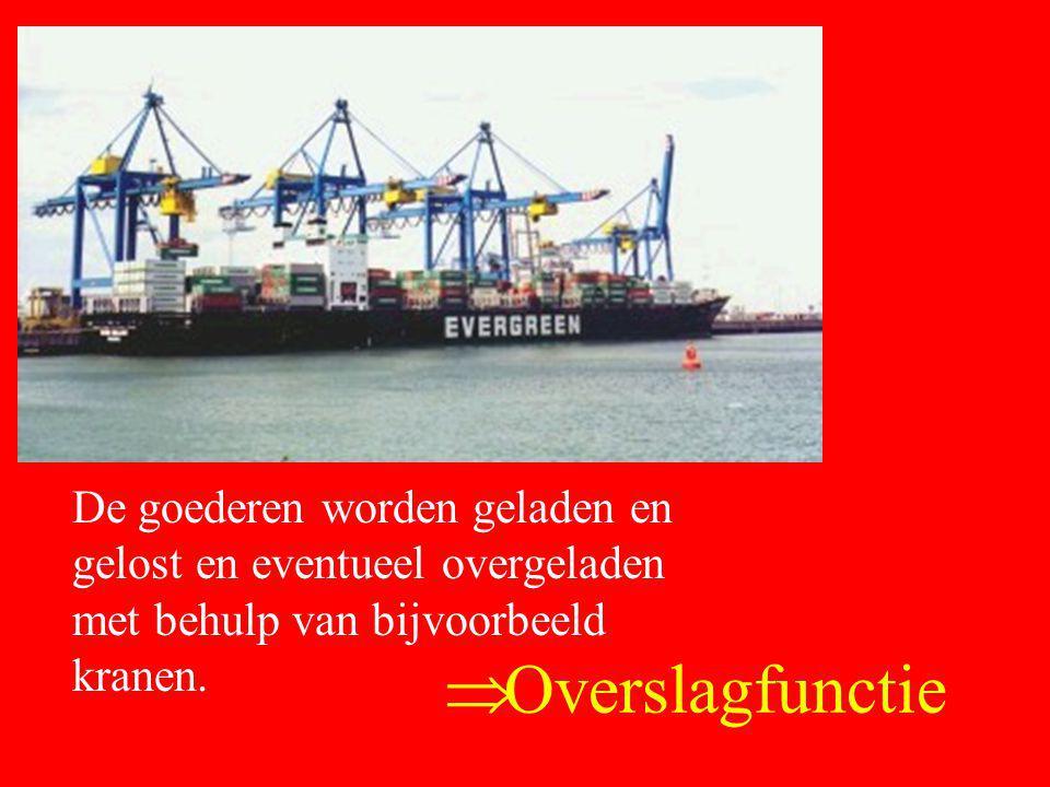  Overslagfunctie De goederen worden geladen en gelost en eventueel overgeladen met behulp van bijvoorbeeld kranen.
