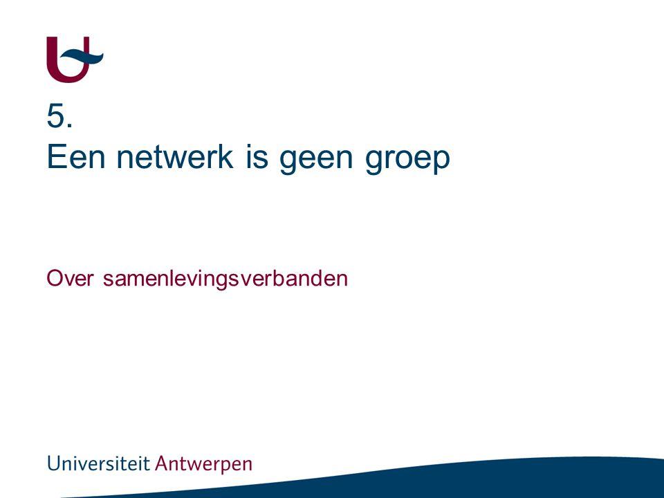 5. Een netwerk is geen groep Over samenlevingsverbanden