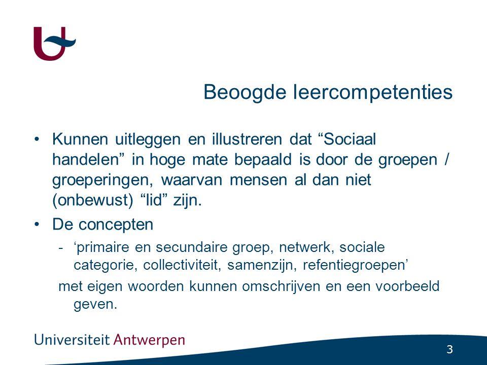"""3 Beoogde leercompetenties Kunnen uitleggen en illustreren dat """"Sociaal handelen"""" in hoge mate bepaald is door de groepen / groeperingen, waarvan mens"""