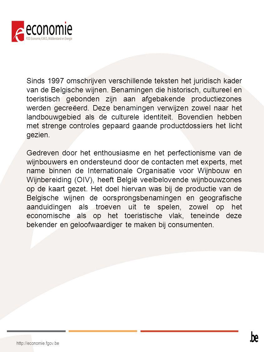 http://economie.fgov.be Sinds 1997 omschrijven verschillende teksten het juridisch kader van de Belgische wijnen. Benamingen die historisch, cultureel
