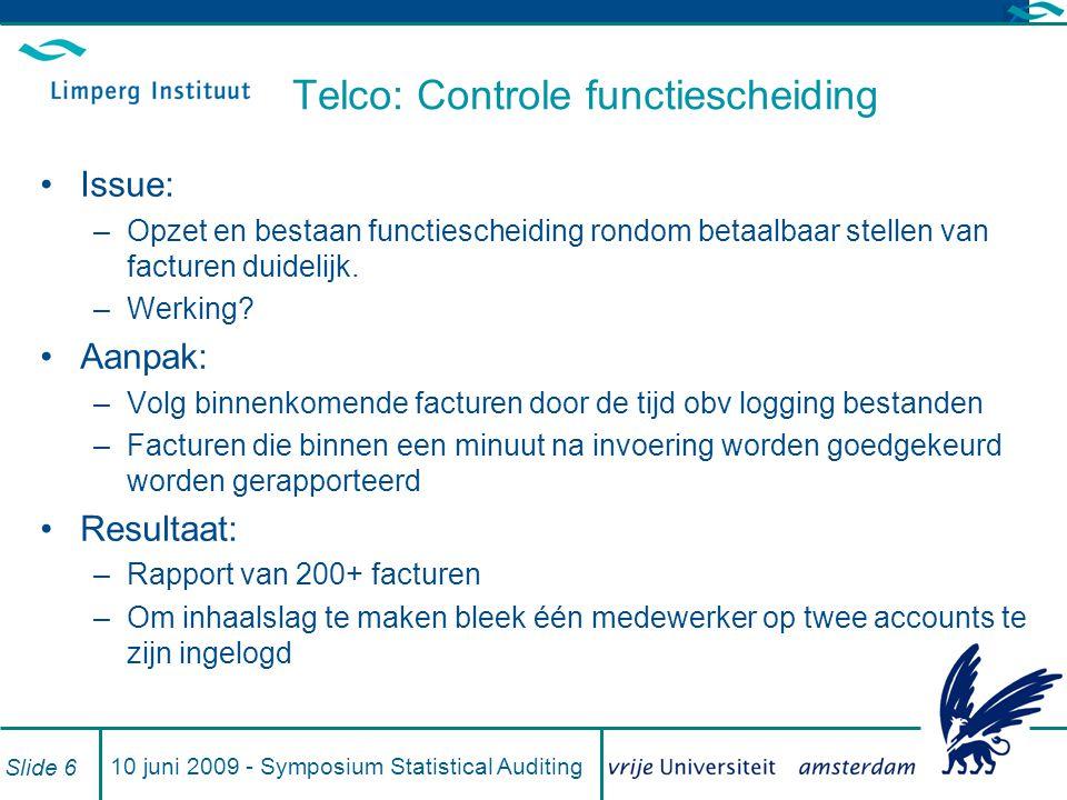 10 juni 2009 - Symposium Statistical Auditing Slide 6 Telco: Controle functiescheiding Issue: –Opzet en bestaan functiescheiding rondom betaalbaar ste
