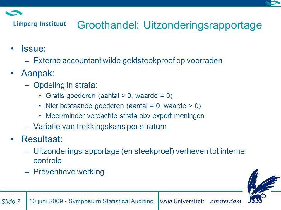 10 juni 2009 - Symposium Statistical Auditing Slide 7 Groothandel: Uitzonderingsrapportage Issue: –Externe accountant wilde geldsteekproef op voorrade