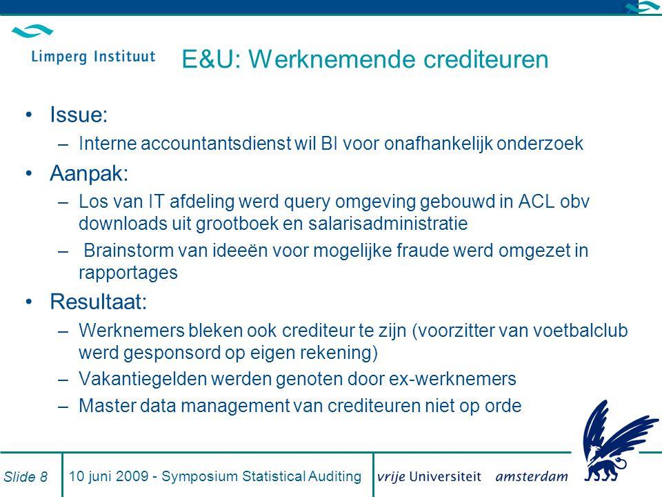10 juni 2009 - Symposium Statistical Auditing Slide 8 E&U: Werknemende crediteuren Issue: –Interne accountantsdienst wil BI voor onafhankelijk onderzo