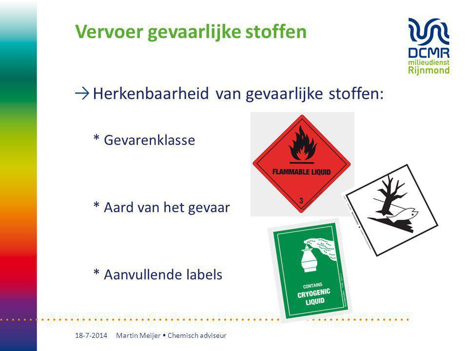 Vervoer gevaarlijke stoffen Herkenbaarheid van gevaarlijke stoffen: * Gevarenklasse * Aard van het gevaar * Aanvullende labels 18-7-2014 Martin Meijer