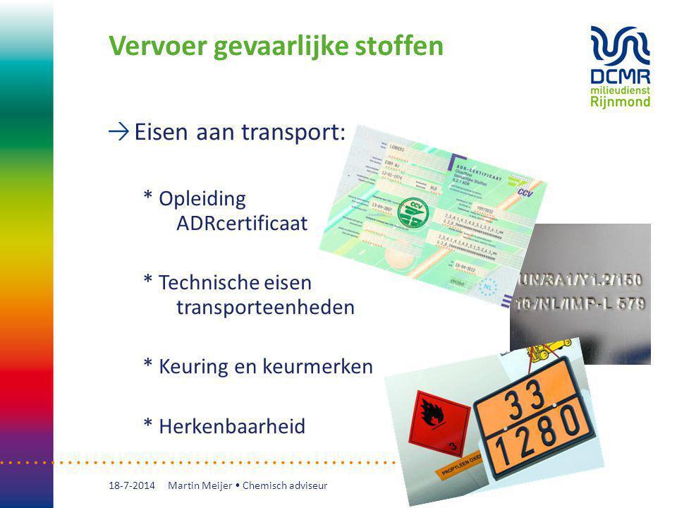 Vervoer gevaarlijke stoffen Eisen aan transport: * Opleiding ADRcertificaat * Technische eisen transporteenheden * Keuring en keurmerken * Herkenbaarh