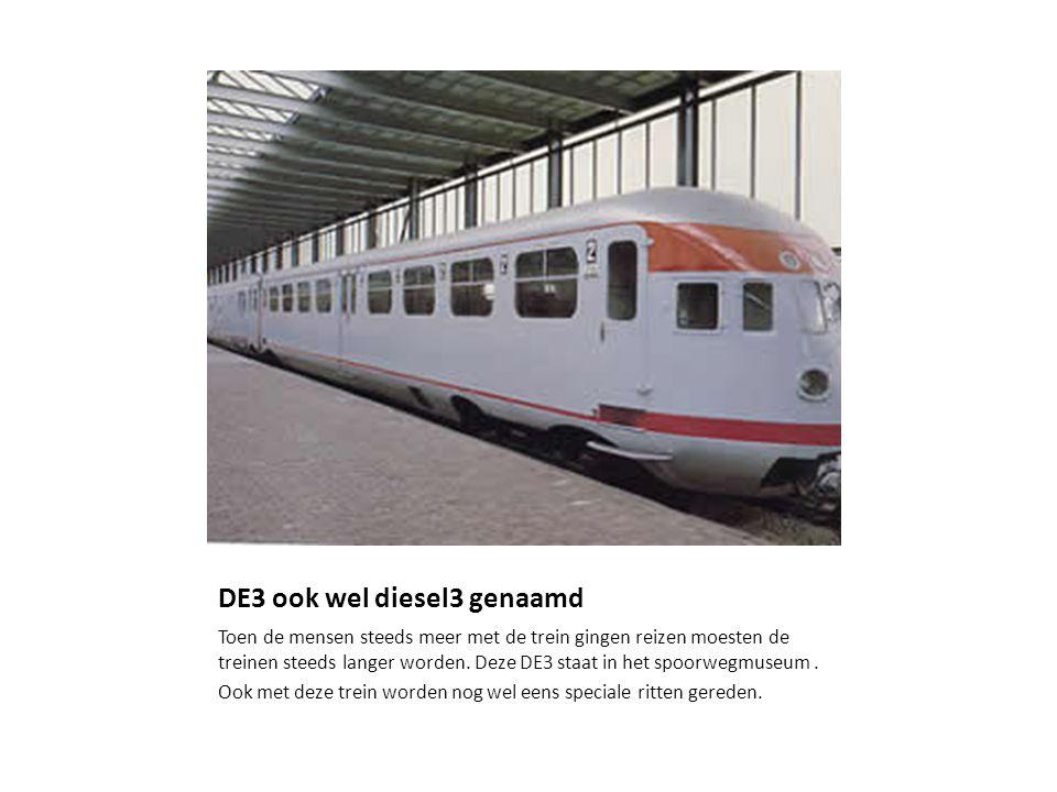 DE3 ook wel diesel3 genaamd Toen de mensen steeds meer met de trein gingen reizen moesten de treinen steeds langer worden.