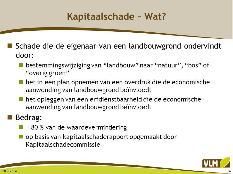 """Kapitaalschade – Wat? Schade die de eigenaar van een landbouwgrond ondervindt door: bestemmingswijziging van """"landbouw"""" naar """"natuur"""", """"bos"""" of """"overi"""