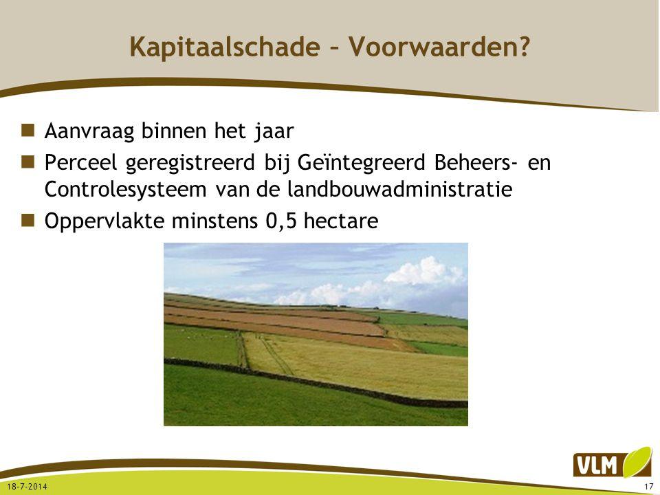Kapitaalschade – Voorwaarden? Aanvraag binnen het jaar Perceel geregistreerd bij Geïntegreerd Beheers- en Controlesysteem van de landbouwadministratie