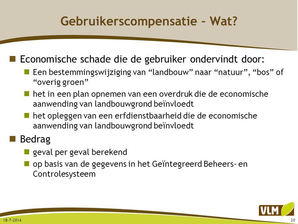 """Gebruikerscompensatie – Wat? Economische schade die de gebruiker ondervindt door: Een bestemmingswijziging van """"landbouw"""" naar """"natuur"""", """"bos"""" of """"ove"""