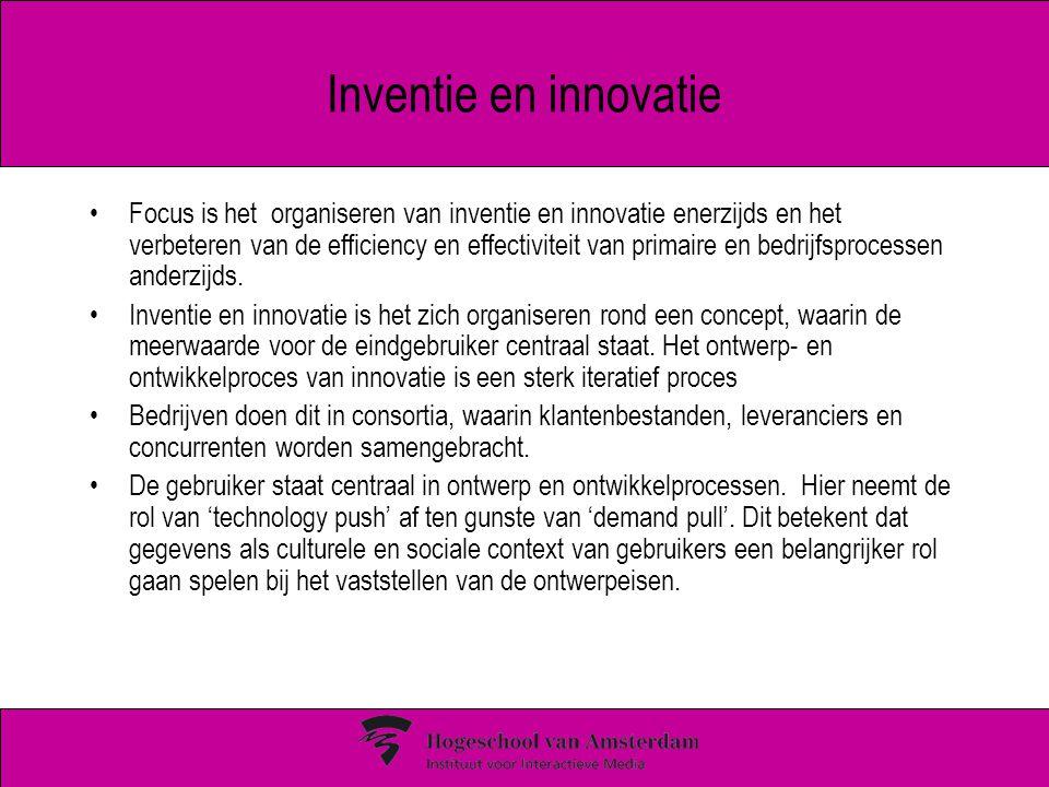 Inventie en innovatie Focus is het organiseren van inventie en innovatie enerzijds en het verbeteren van de efficiency en effectiviteit van primaire en bedrijfsprocessen anderzijds.