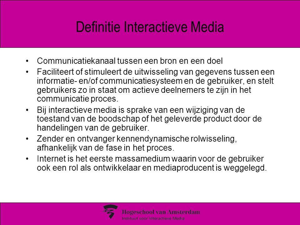 Definitie Interactieve Media Communicatiekanaal tussen een bron en een doel Faciliteert of stimuleert de uitwisseling van gegevens tussen een informatie- en/of communicatiesysteem en de gebruiker, en stelt gebruikers zo in staat om actieve deelnemers te zijn in het communicatie proces.