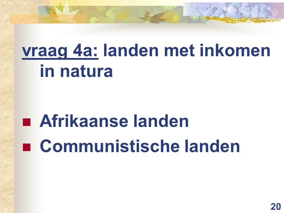 20 vraag 4a: landen met inkomen in natura Afrikaanse landen Communistische landen