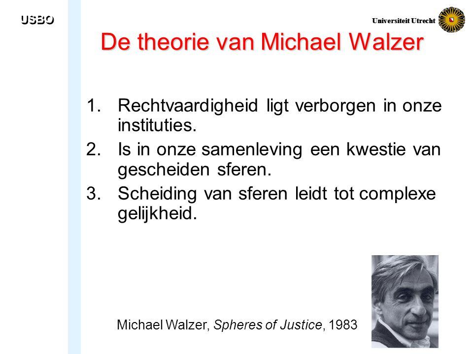 USBO Universiteit Utrecht De theorie van Michael Walzer 1.Rechtvaardigheid ligt verborgen in onze instituties. 2. Is in onze samenleving een kwestie v