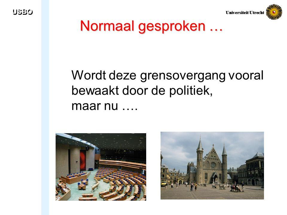 USBO Universiteit Utrecht Normaal gesproken … Wordt deze grensovergang vooral bewaakt door de politiek, maar nu ….