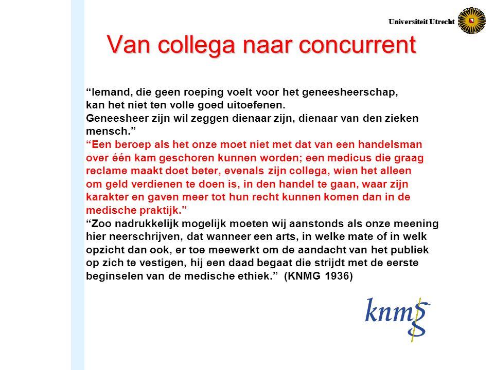 Universiteit Utrecht Van collega naar concurrent Iemand, die geen roeping voelt voor het geneesheerschap, kan het niet ten volle goed uitoefenen.