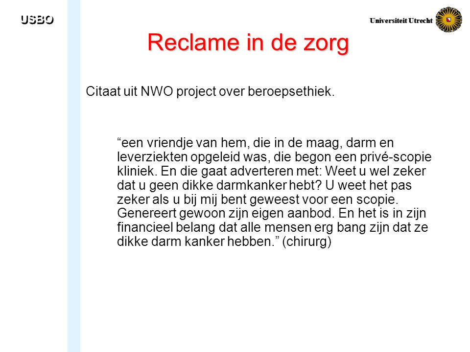 """USBO Universiteit Utrecht Reclame in de zorg Citaat uit NWO project over beroepsethiek. """"een vriendje van hem, die in de maag, darm en leverziekten op"""
