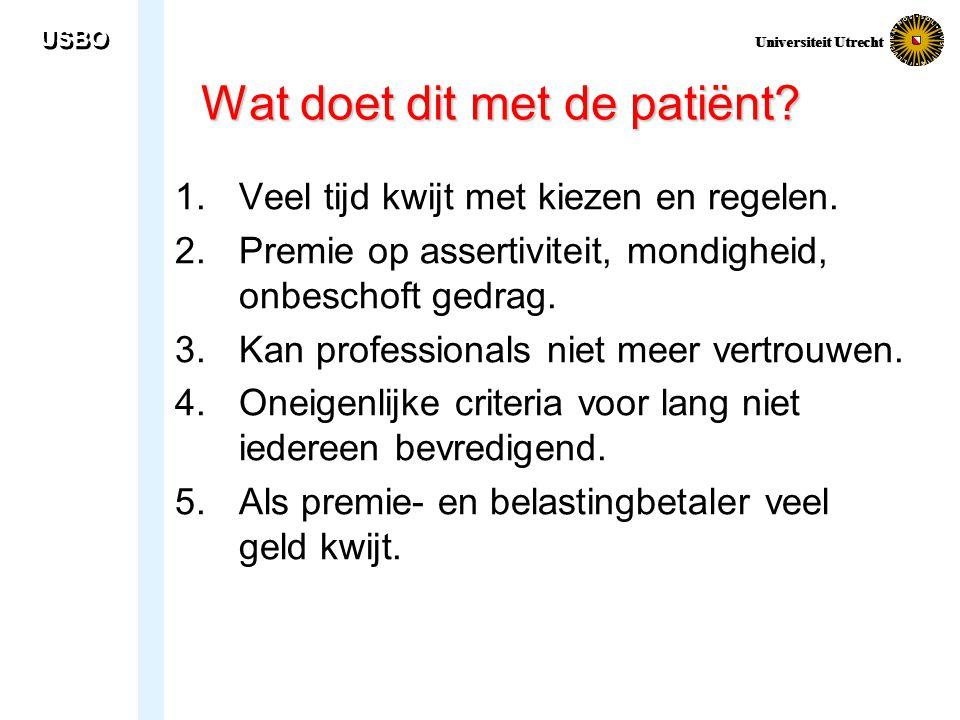 USBO Universiteit Utrecht Wat doet dit met de patiënt? 1.Veel tijd kwijt met kiezen en regelen. 2.Premie op assertiviteit, mondigheid, onbeschoft gedr
