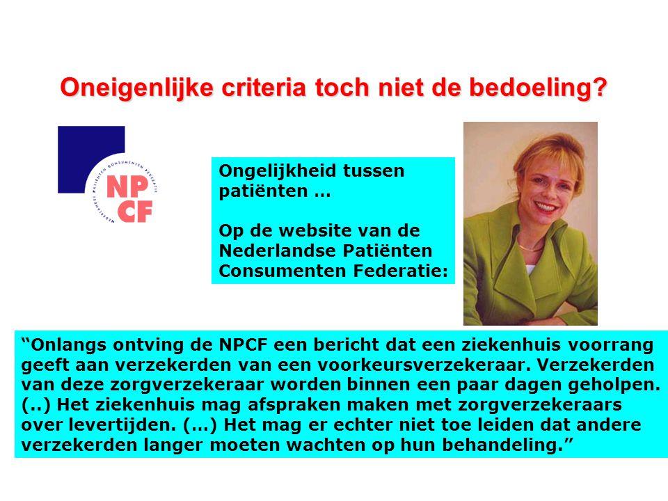 """Oneigenlijke criteria toch niet de bedoeling? """"Onlangs ontving de NPCF een bericht dat een ziekenhuis voorrang geeft aan verzekerden van een voorkeurs"""