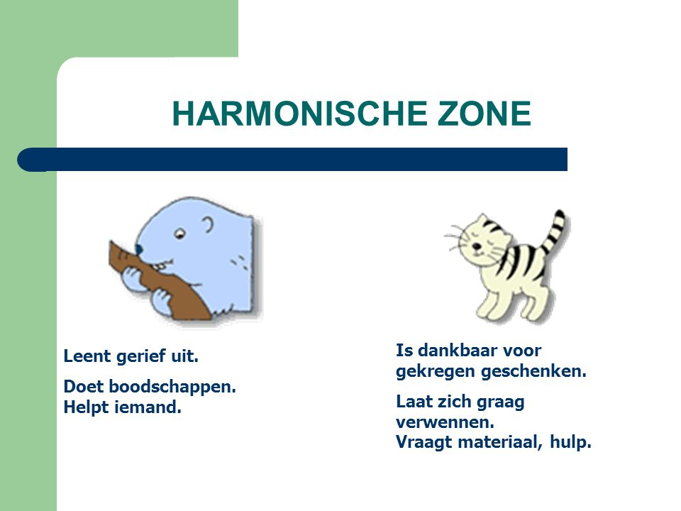 HARMONISCHE ZONE Leent gerief uit.Doet boodschappen.