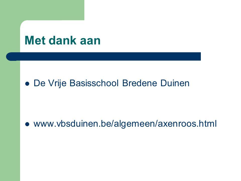 Met dank aan De Vrije Basisschool Bredene Duinen www.vbsduinen.be/algemeen/axenroos.html